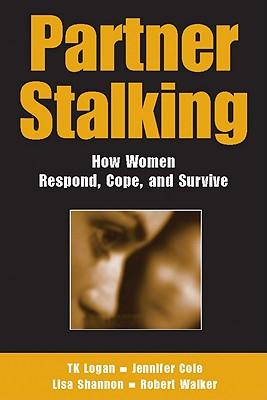 Partner Stalking By Logan, T. K./ Cole, Jennifer/ Shannon, Lisa/ Walker, Robert/ Logan, T. K. (EDT)